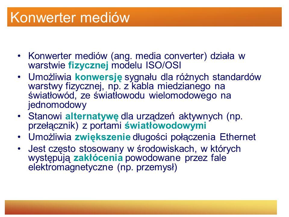 Konwerter mediów Konwerter mediów (ang. media converter) działa w warstwie fizycznej modelu ISO/OSI.