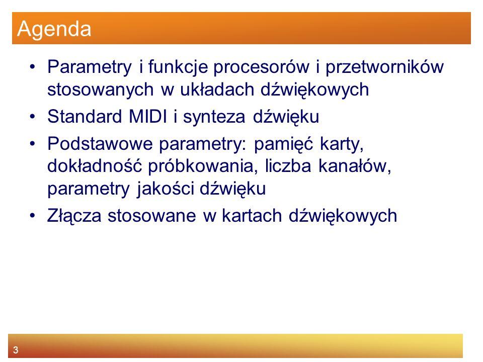 Agenda Parametry i funkcje procesorów i przetworników stosowanych w układach dźwiękowych. Standard MIDI i synteza dźwięku.