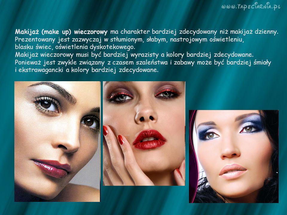 Makijaż (make up) wieczorowy ma charakter bardziej zdecydowany niż makijaż dzienny.