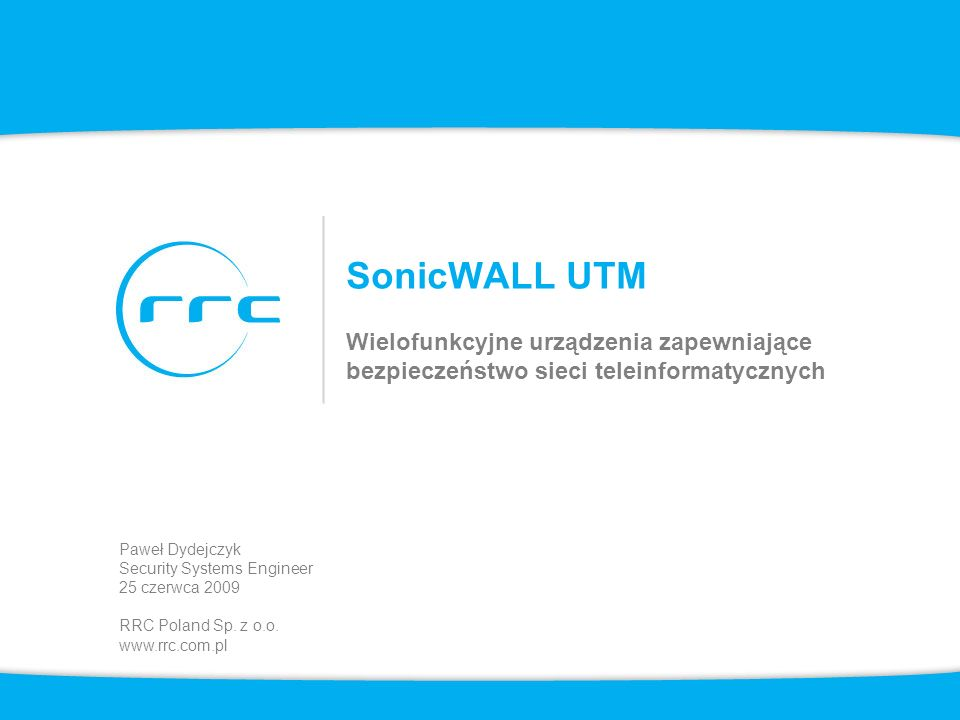 SonicWALL UTM Wielofunkcyjne urządzenia zapewniające bezpieczeństwo sieci teleinformatycznych. Paweł Dydejczyk.