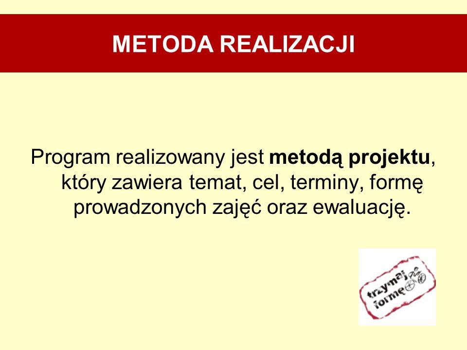 METODA REALIZACJIProgram realizowany jest metodą projektu, który zawiera temat, cel, terminy, formę prowadzonych zajęć oraz ewaluację.