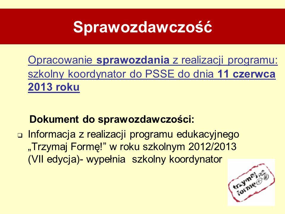 Sprawozdawczość Opracowanie sprawozdania z realizacji programu: szkolny koordynator do PSSE do dnia 11 czerwca 2013 roku.