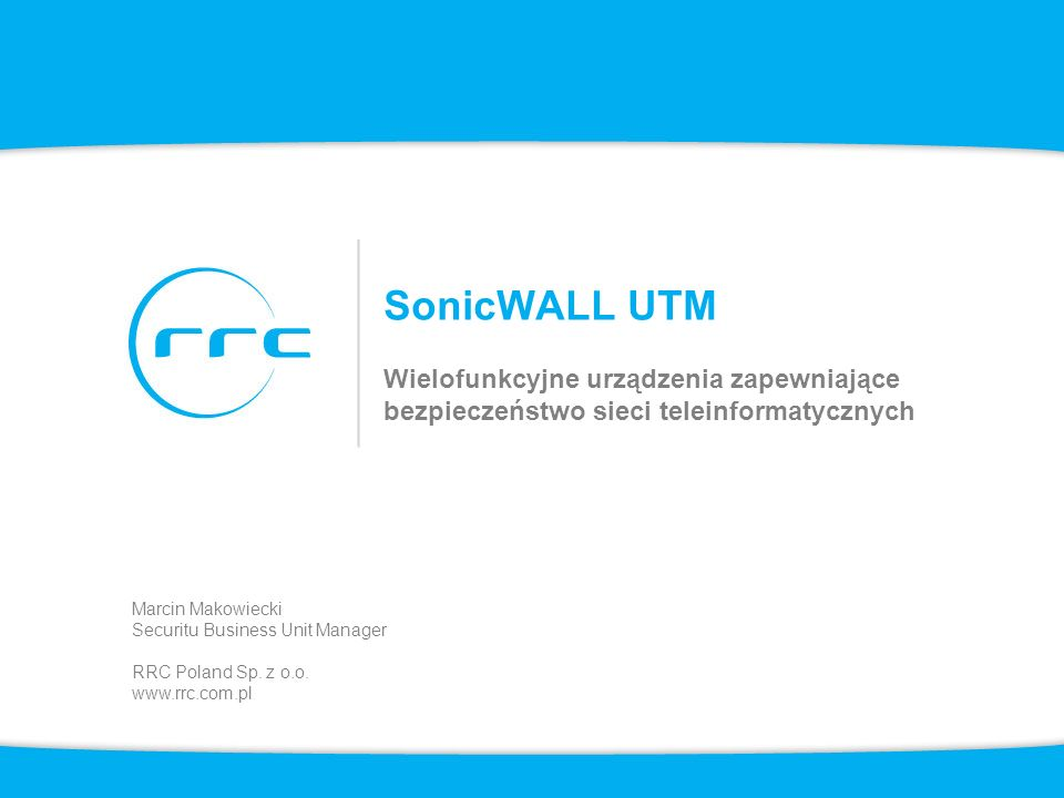 SonicWALL UTMWielofunkcyjne urządzenia zapewniające bezpieczeństwo sieci teleinformatycznych. Marcin Makowiecki.