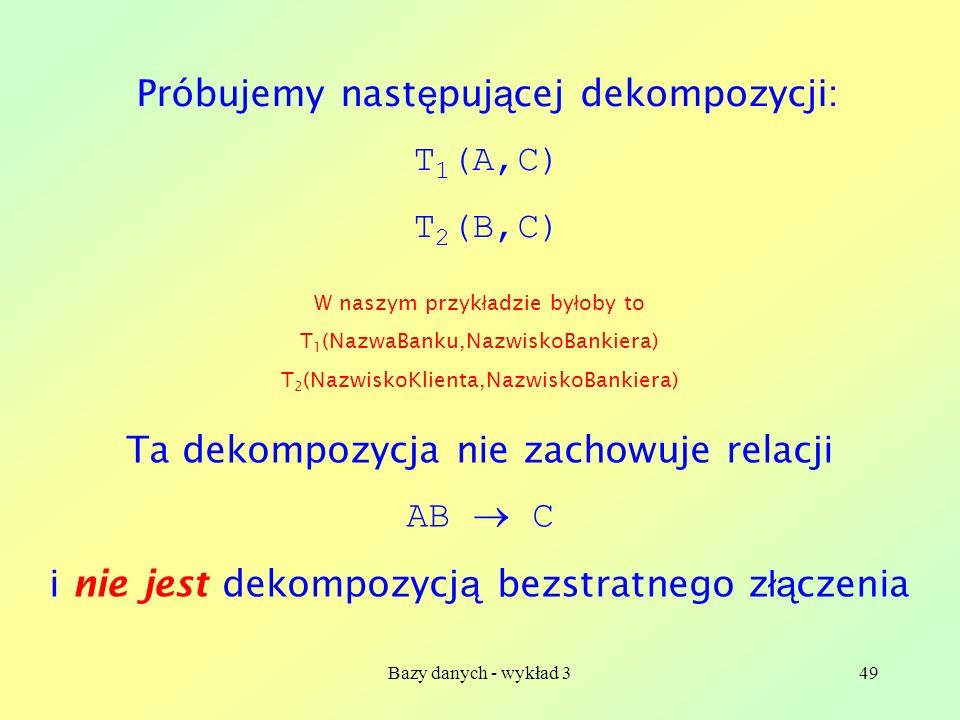 Próbujemy następującej dekompozycji: T1(A,C) T2(B,C)