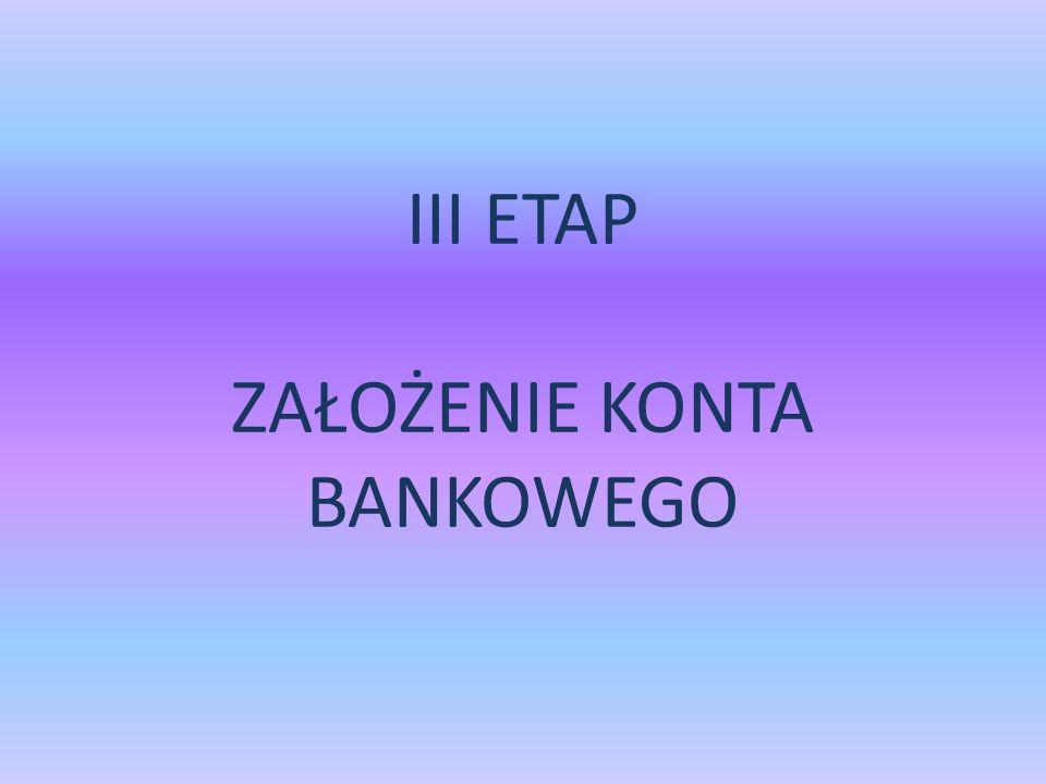 III ETAP ZAŁOŻENIE KONTA BANKOWEGO