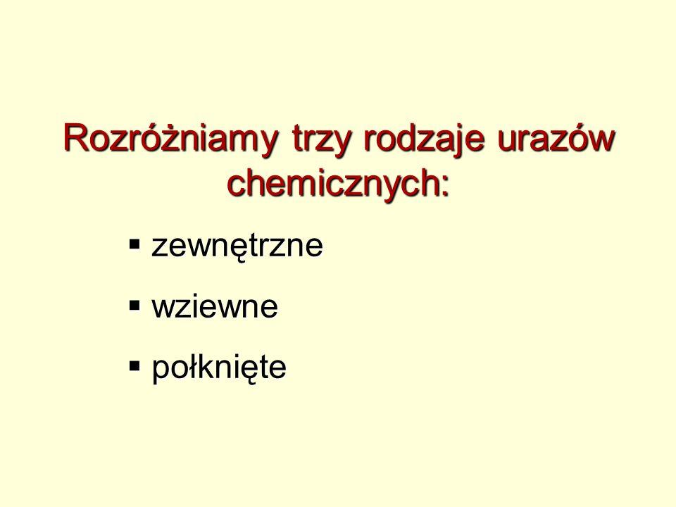 Rozróżniamy trzy rodzaje urazów chemicznych: