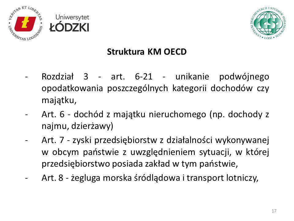 Struktura KM OECD Rozdział 3 - art. 6-21 - unikanie podwójnego opodatkowania poszczególnych kategorii dochodów czy majątku,