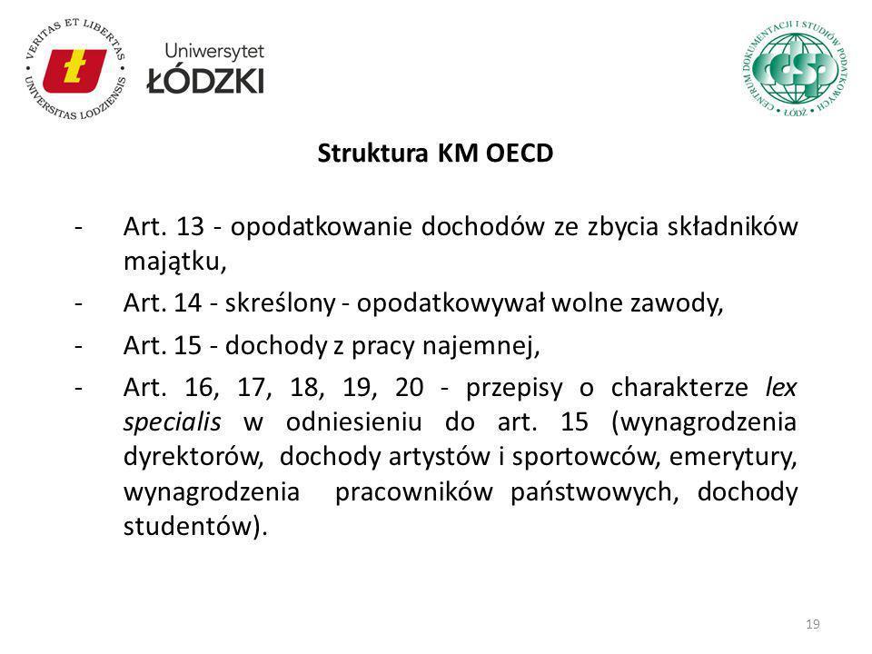 Struktura KM OECD Art. 13 - opodatkowanie dochodów ze zbycia składników majątku, Art. 14 - skreślony - opodatkowywał wolne zawody,