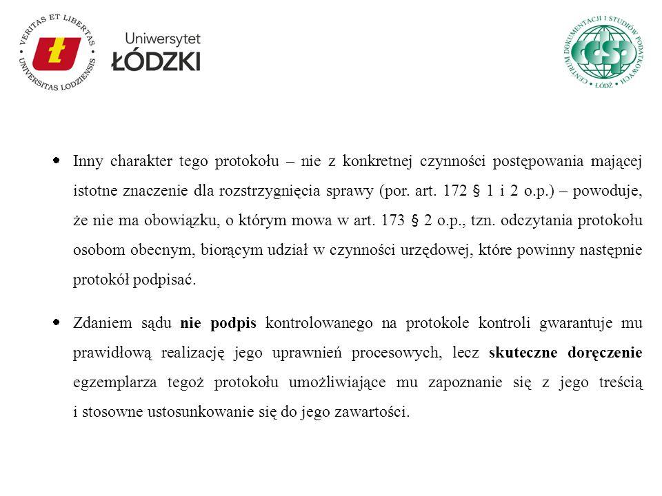 Inny charakter tego protokołu – nie z konkretnej czynności postępowania mającej istotne znaczenie dla rozstrzygnięcia sprawy (por. art. 172 § 1 i 2 o.p.) – powoduje, że nie ma obowiązku, o którym mowa w art. 173 § 2 o.p., tzn. odczytania protokołu osobom obecnym, biorącym udział w czynności urzędowej, które powinny następnie protokół podpisać.
