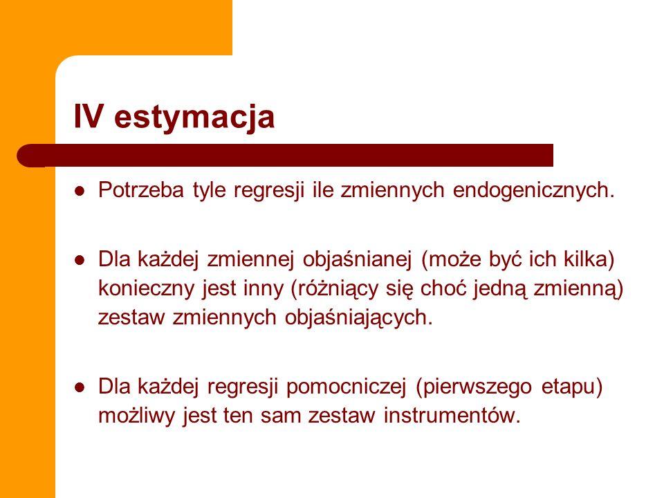 IV estymacja Potrzeba tyle regresji ile zmiennych endogenicznych.