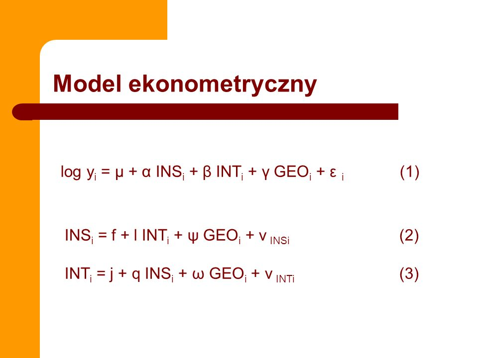 Model ekonometryczny log yi = µ + α INSi + β INTi + γ GEOi + ε i (1)