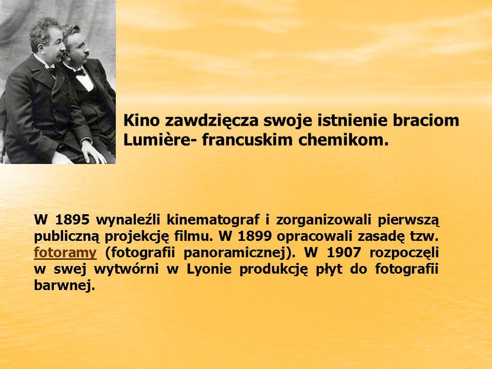 Kino zawdzięcza swoje istnienie braciom Lumière- francuskim chemikom.