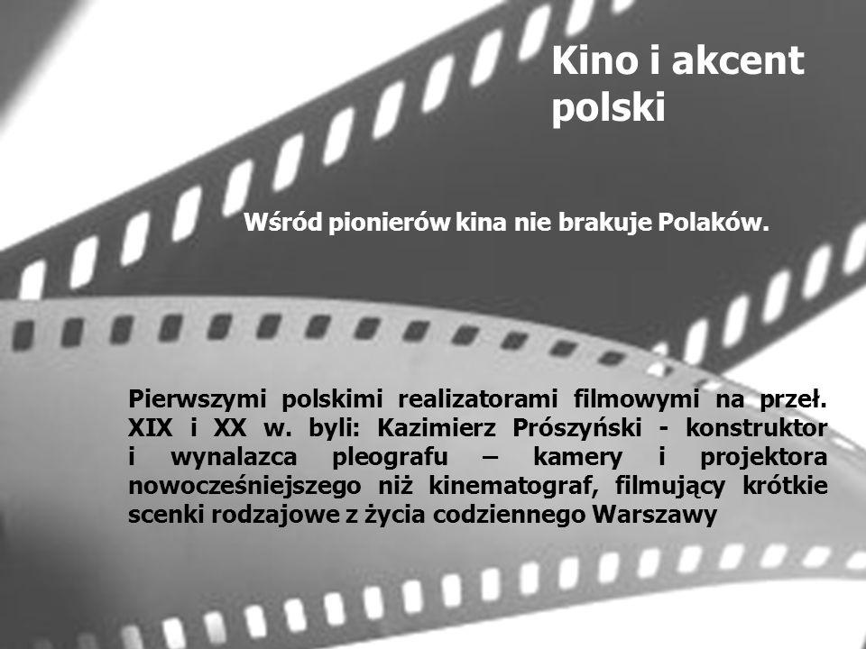 Kino i akcent polski Wśród pionierów kina nie brakuje Polaków.