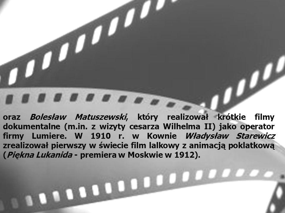 oraz Bolesław Matuszewski, który realizował krótkie filmy dokumentalne (m.in.