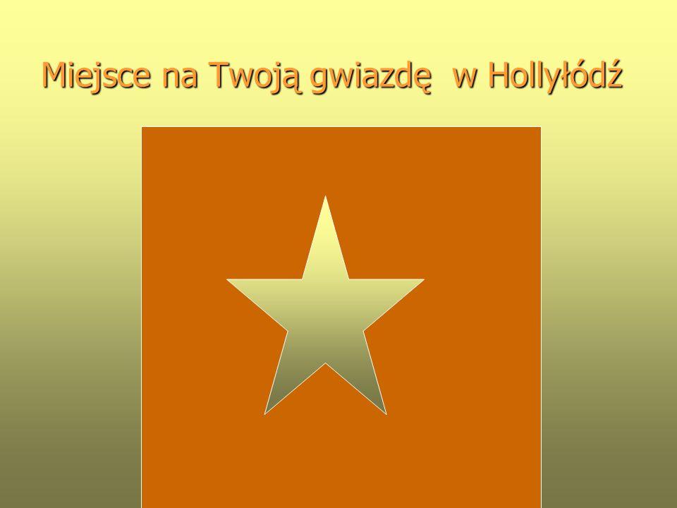 Miejsce na Twoją gwiazdę w Hollyłódź