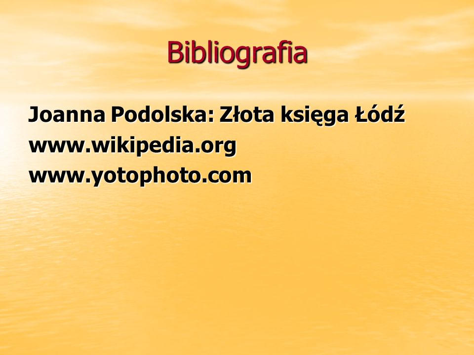 Bibliografia Joanna Podolska: Złota księga Łódź www.wikipedia.org