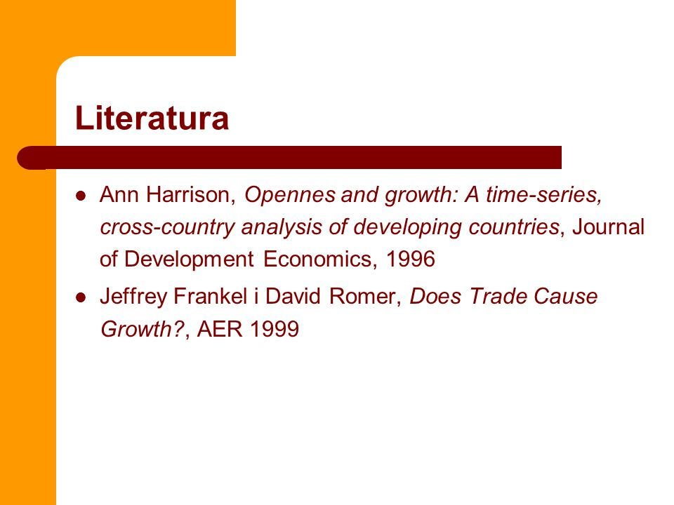 Literatura Ann Harrison, Opennes and growth: A time-series, cross-country analysis of developing countries, Journal of Development Economics, 1996.