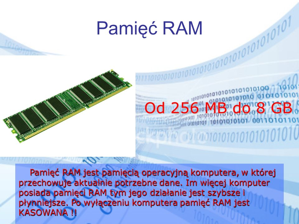 Pamięć RAM Od 256 MB do 8 GB.