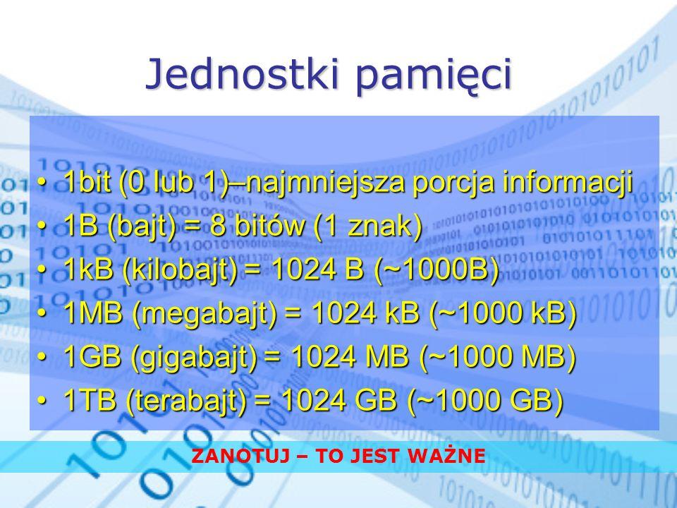Jednostki pamięci 1bit (0 lub 1)–najmniejsza porcja informacji