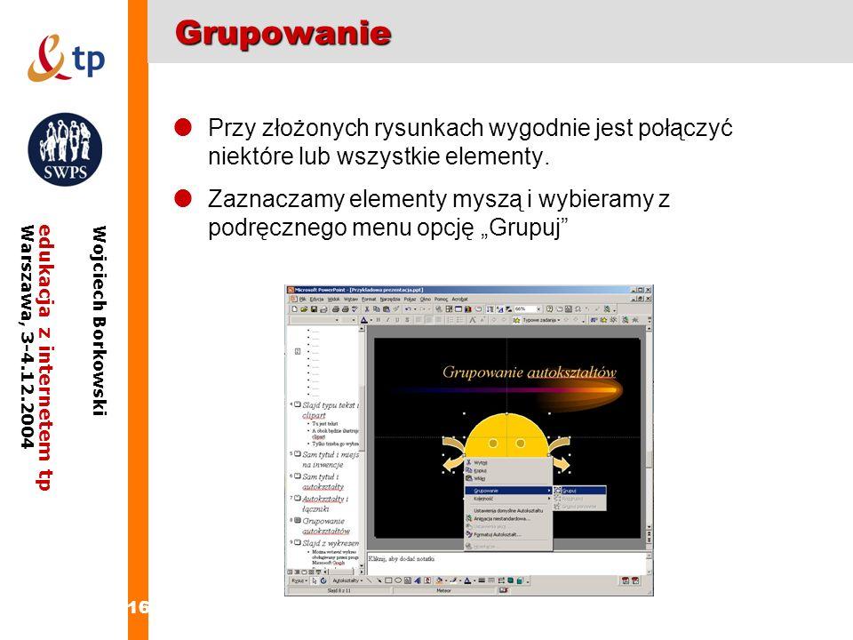 Grupowanie Przy złożonych rysunkach wygodnie jest połączyć niektóre lub wszystkie elementy.