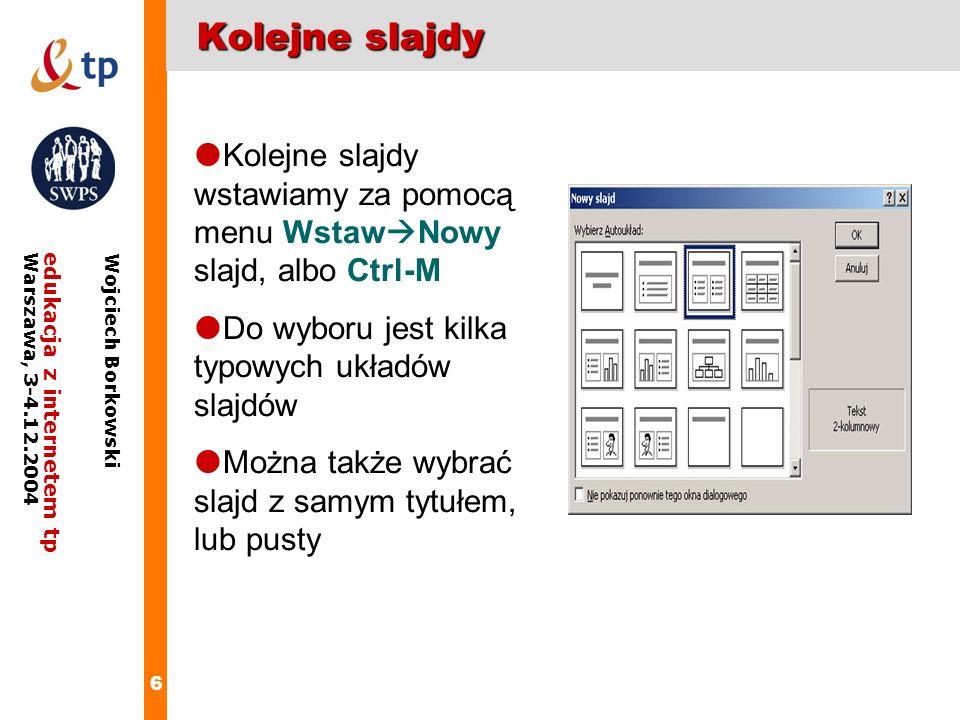 Kolejne slajdy Kolejne slajdy wstawiamy za pomocą menu WstawNowy slajd, albo Ctrl-M. Do wyboru jest kilka typowych układów slajdów.