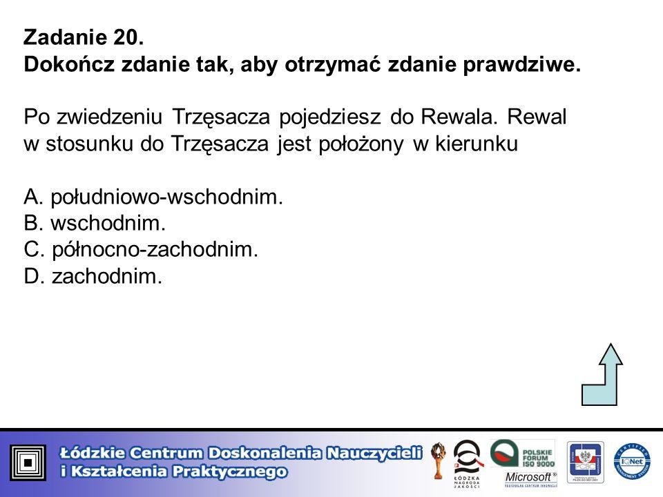 Zadanie 20. Dokończ zdanie tak, aby otrzymać zdanie prawdziwe. Po zwiedzeniu Trzęsacza pojedziesz do Rewala. Rewal.