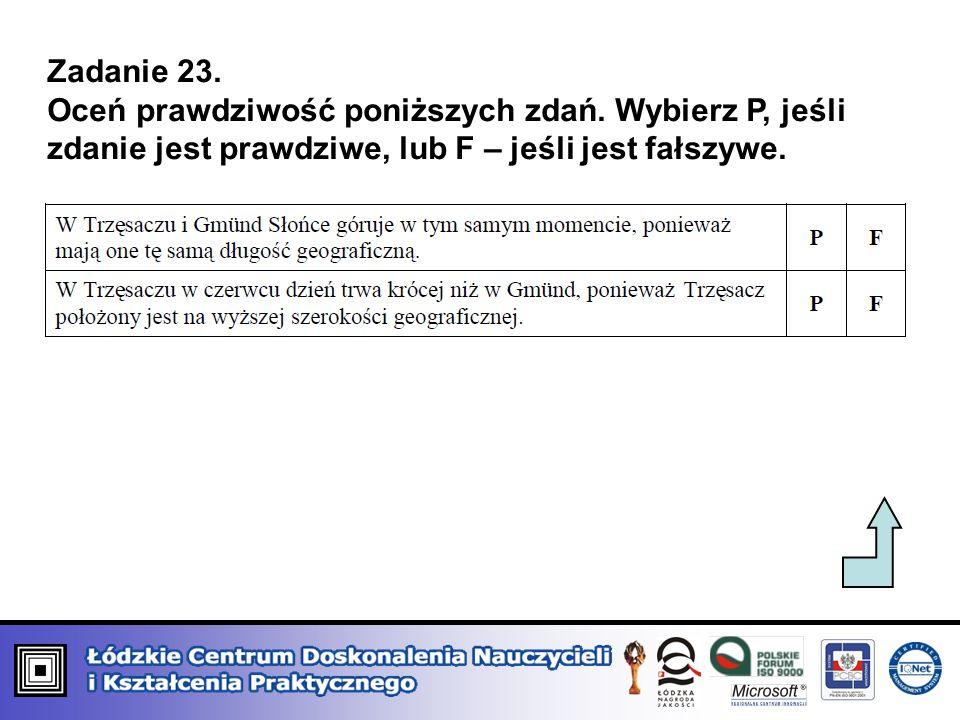 Zadanie 23. Oceń prawdziwość poniższych zdań. Wybierz P, jeśli zdanie jest prawdziwe, lub F – jeśli jest fałszywe.