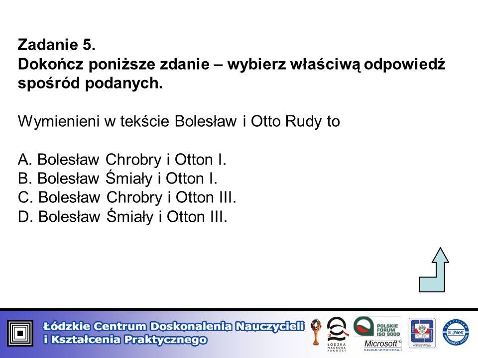 Zadanie 5.Dokończ poniższe zdanie – wybierz właściwą odpowiedź spośród podanych. Wymienieni w tekście Bolesław i Otto Rudy to.