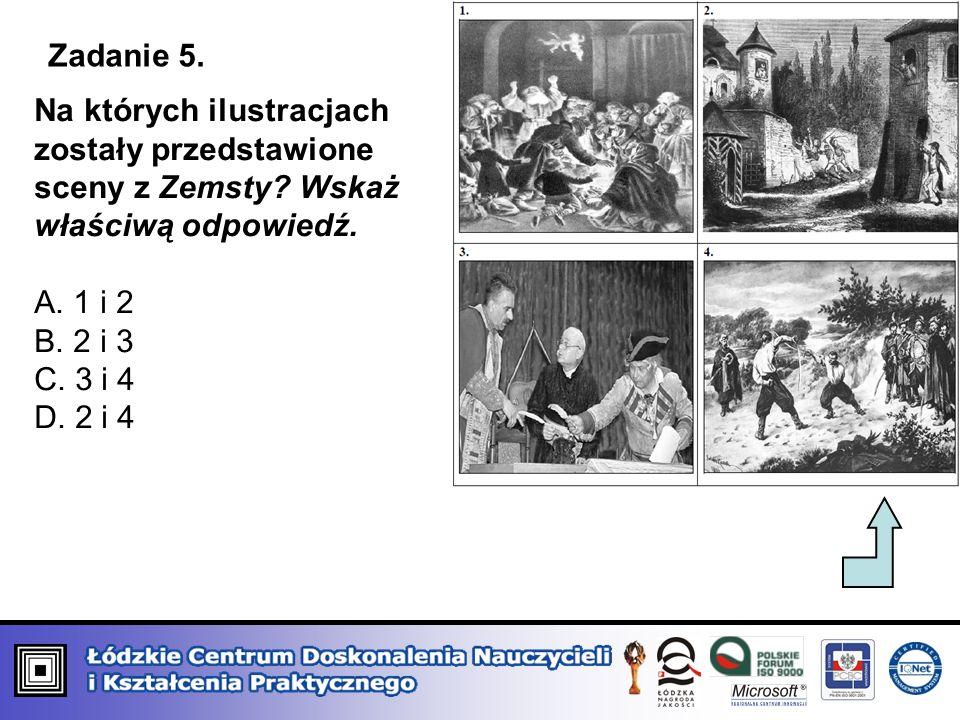 Zadanie 5. Na których ilustracjach zostały przedstawione sceny z Zemsty Wskaż właściwą odpowiedź. A. 1 i 2.