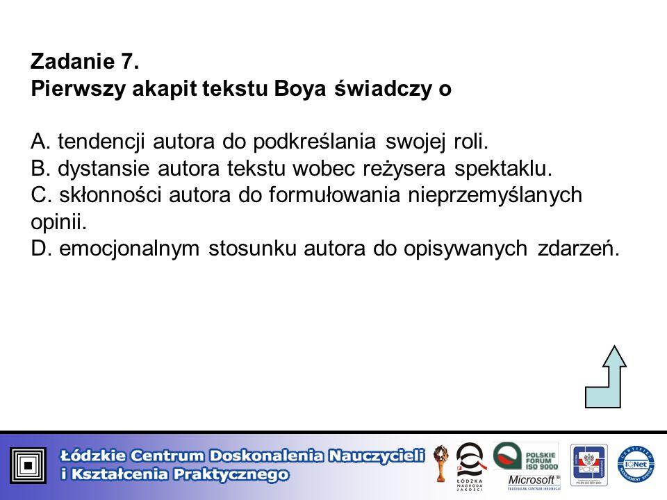 Zadanie 7.Pierwszy akapit tekstu Boya świadczy o. A. tendencji autora do podkreślania swojej roli.
