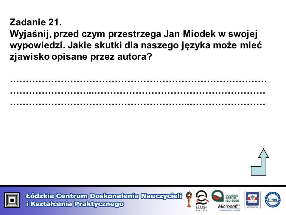 Zadanie 21. Wyjaśnij, przed czym przestrzega Jan Miodek w swojej wypowiedzi. Jakie skutki dla naszego języka może mieć zjawisko opisane przez autora