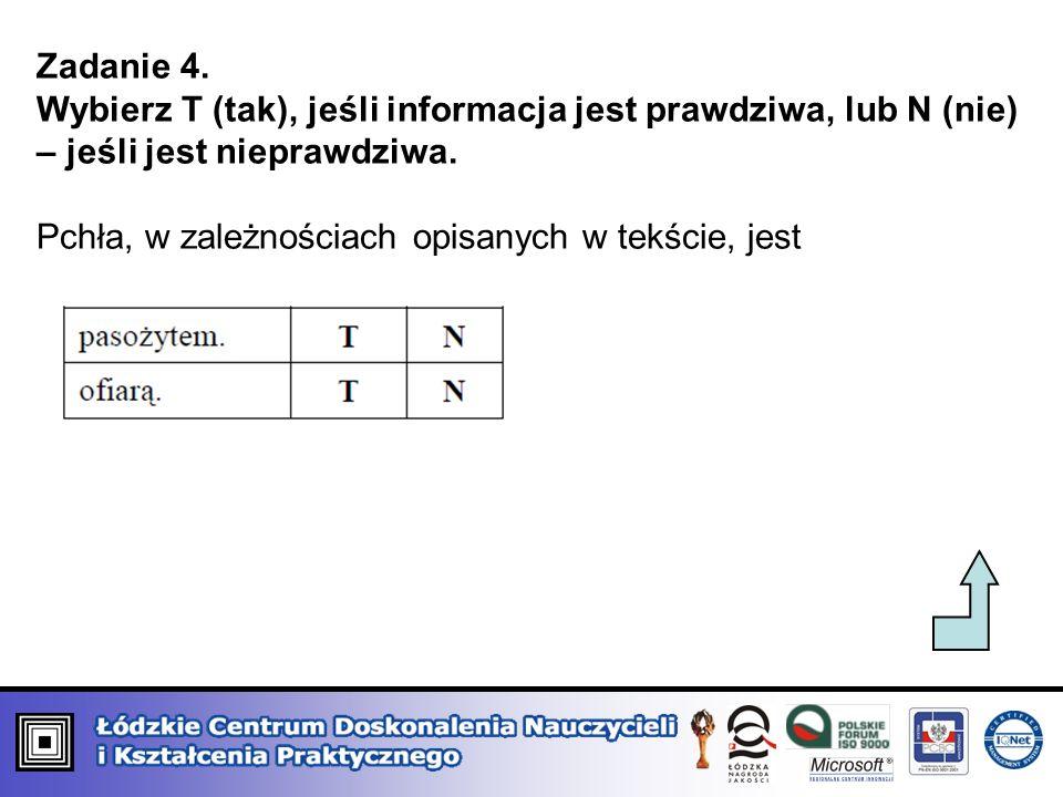 Zadanie 4. Wybierz T (tak), jeśli informacja jest prawdziwa, lub N (nie) – jeśli jest nieprawdziwa.