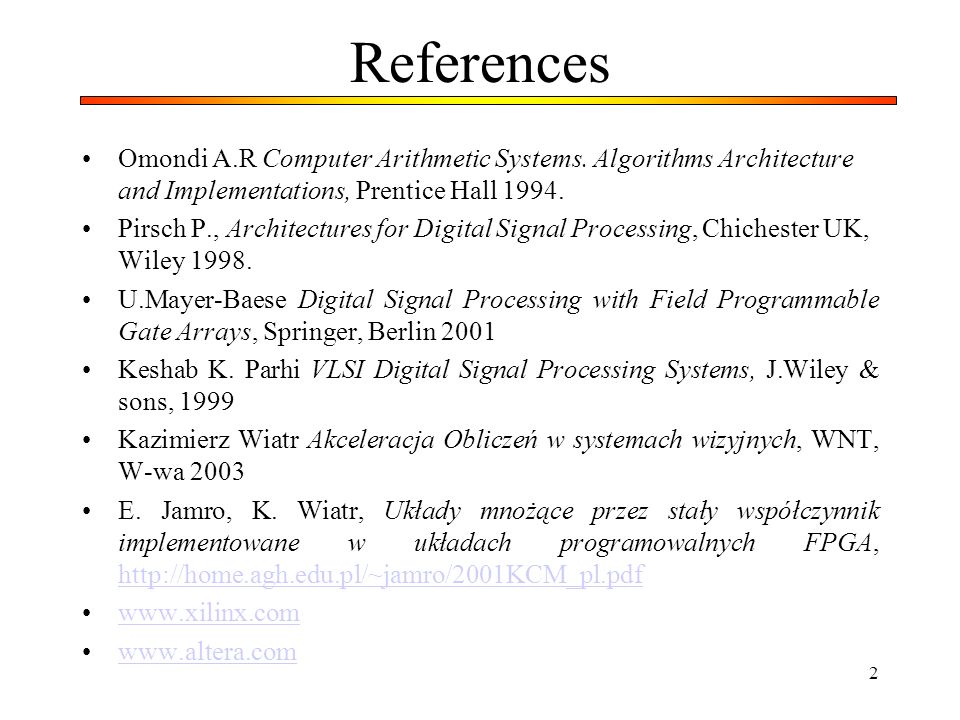 ReferencesOmondi A.R Computer Arithmetic Systems. Algorithms Architecture and Implementations, Prentice Hall 1994.
