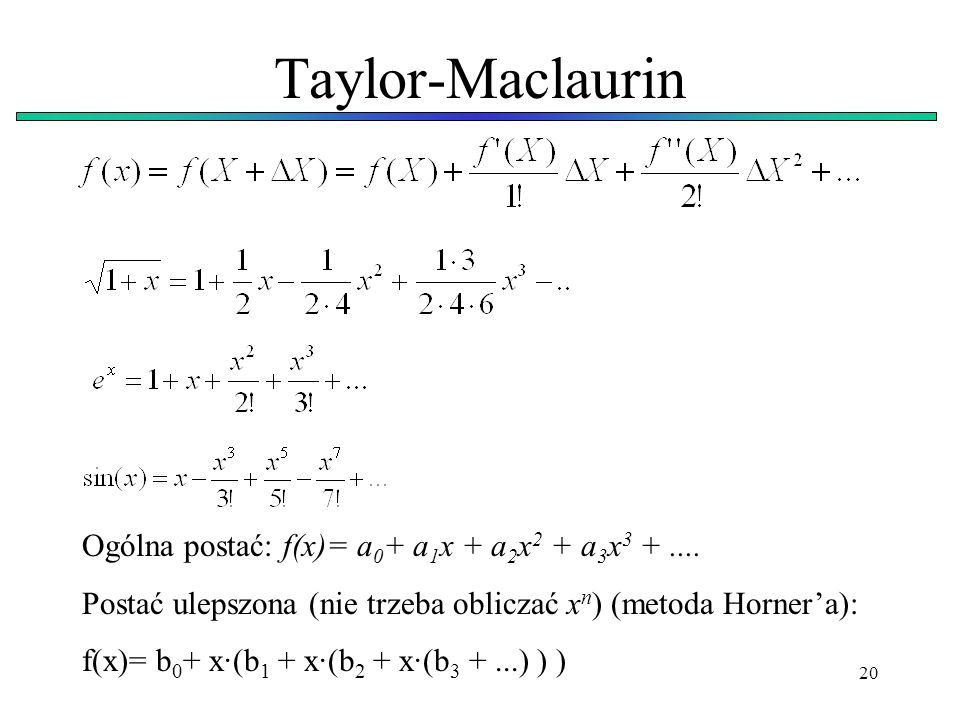 Taylor-Maclaurin Ogólna postać: f(x)= a0+ a1x + a2x2 + a3x3 + ....