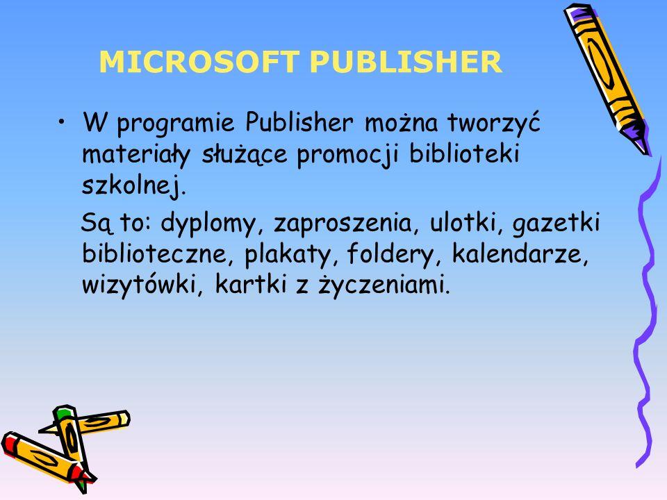 MICROSOFT PUBLISHER W programie Publisher można tworzyć materiały służące promocji biblioteki szkolnej.