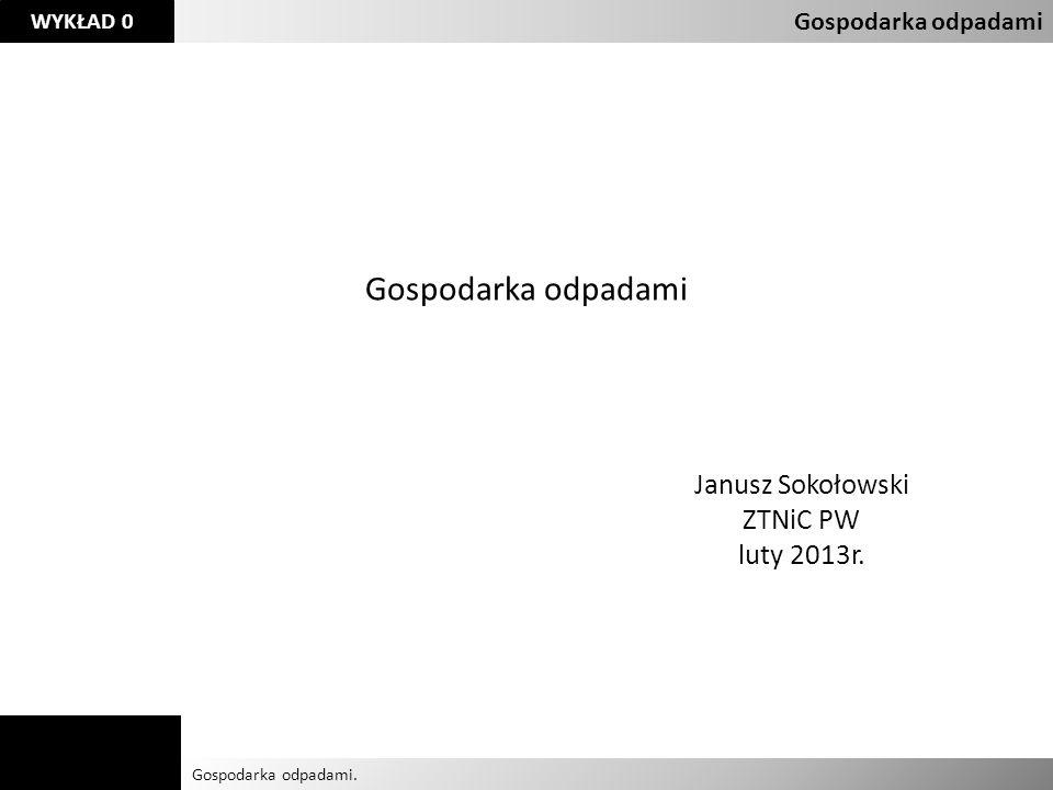 Gospodarka odpadami Janusz Sokołowski ZTNiC PW luty 2013r.