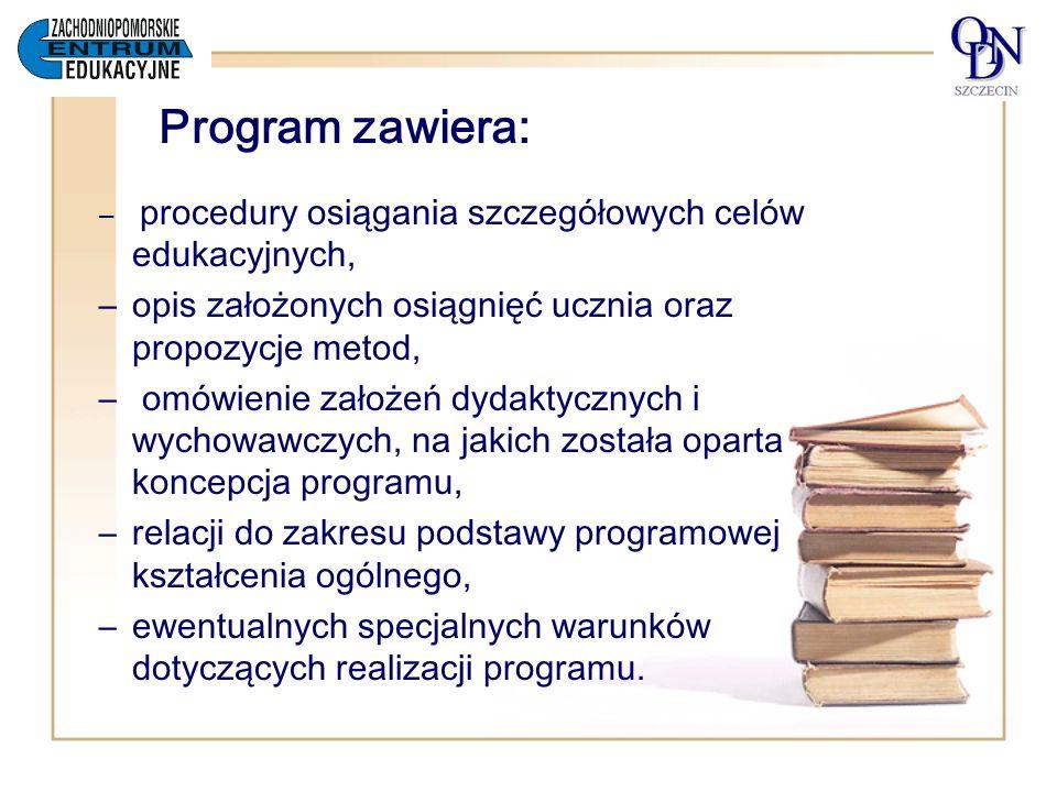 Program zawiera: procedury osiągania szczegółowych celów edukacyjnych, opis założonych osiągnięć ucznia oraz propozycje metod,