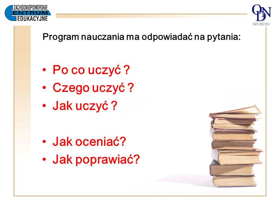 Program nauczania ma odpowiadać na pytania:
