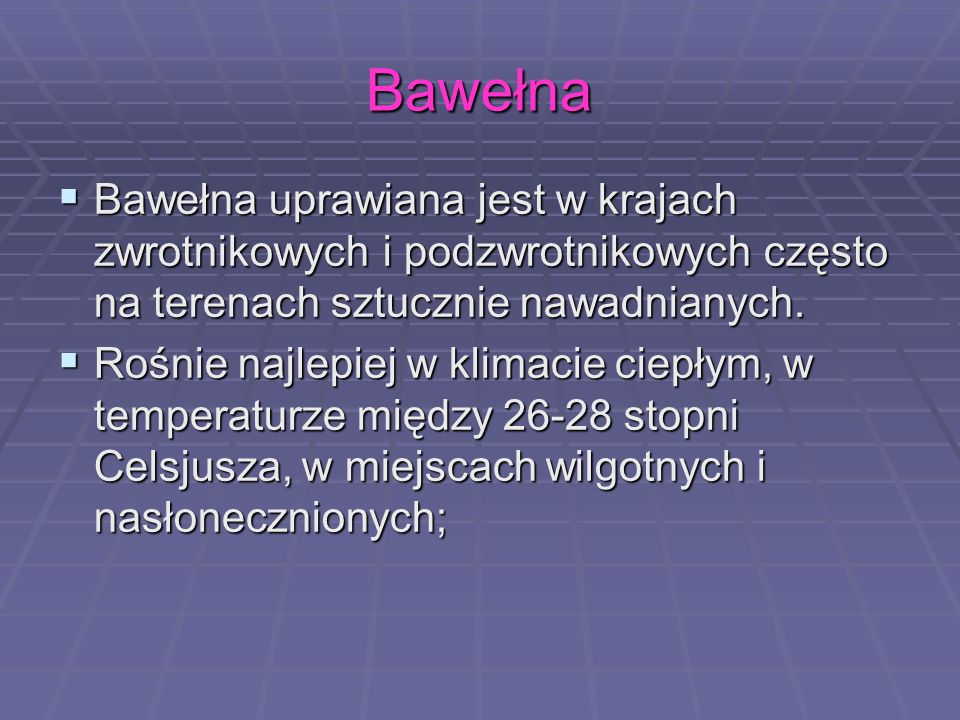 BawełnaBawełna uprawiana jest w krajach zwrotnikowych i podzwrotnikowych często na terenach sztucznie nawadnianych.