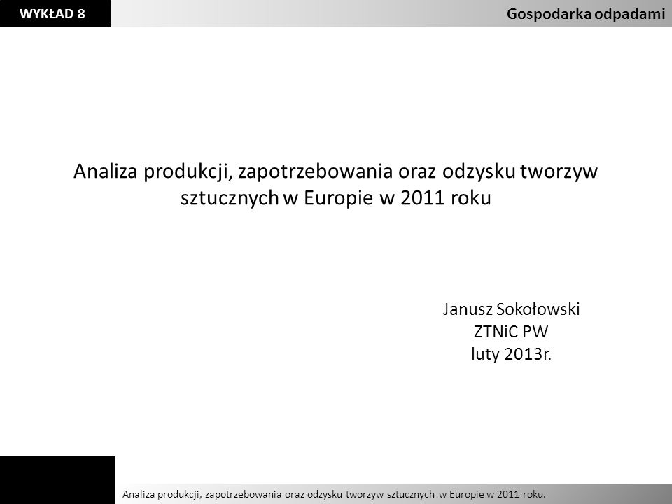 Gospodarka odpadami Analiza produkcji, zapotrzebowania oraz odzysku tworzyw sztucznych w Europie w 2011 roku.