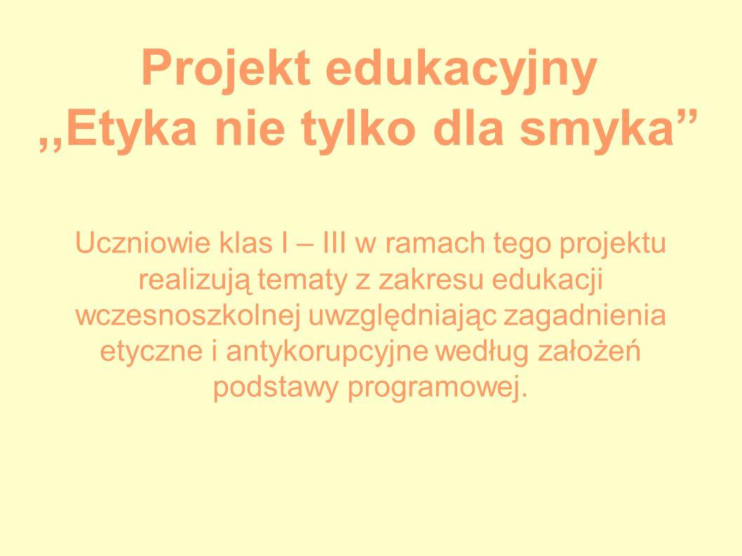 Projekt edukacyjny ,,Etyka nie tylko dla smyka