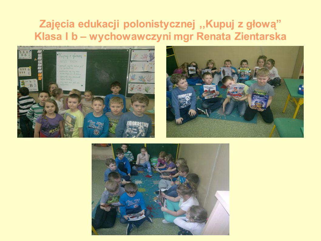 Zajęcia edukacji polonistycznej ,,Kupuj z głową Klasa I b – wychowawczyni mgr Renata Zientarska