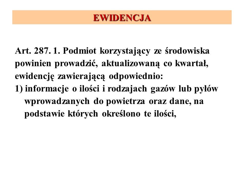 EWIDENCJA Art. 287. 1. Podmiot korzystający ze środowiska powinien prowadzić, aktualizowaną co kwartał, ewidencję zawierającą odpowiednio: