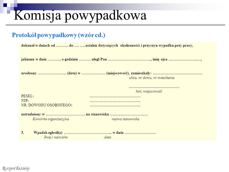 Komisja powypadkowa Protokół powypadkowy (wzór cd.) Ryszard Kościelny