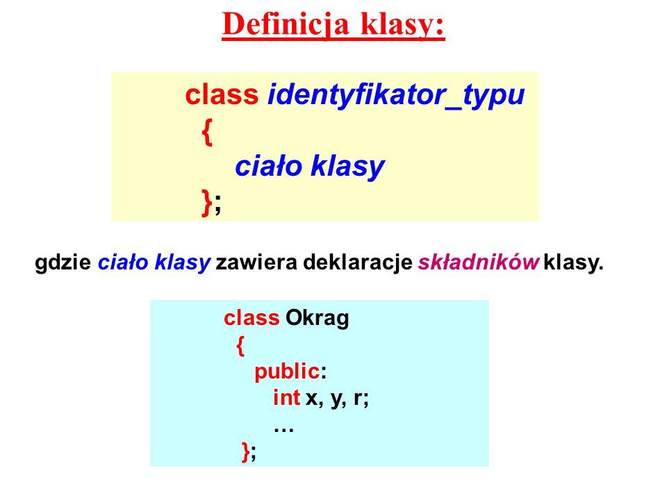 Definicja klasy: class identyfikator_typu { ciało klasy };