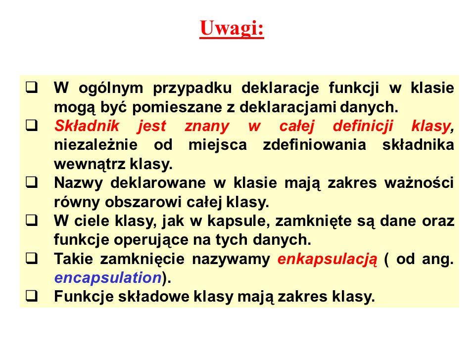 Uwagi: W ogólnym przypadku deklaracje funkcji w klasie mogą być pomieszane z deklaracjami danych.