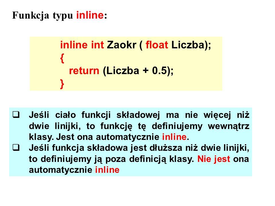 inline int Zaokr ( float Liczba); { return (Liczba + 0.5); }