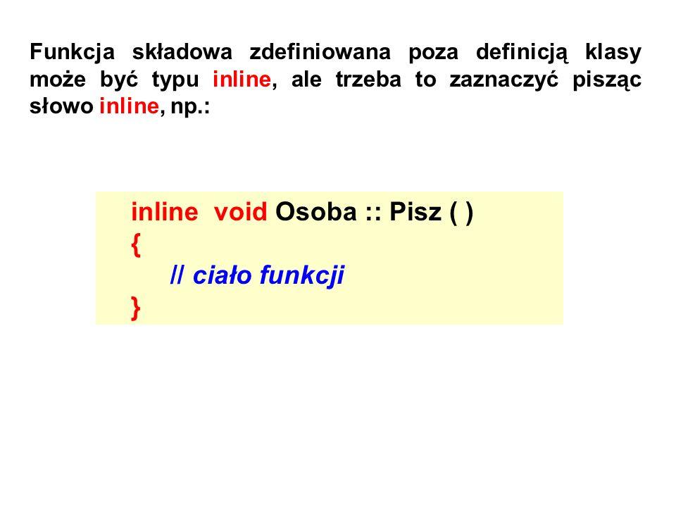 inline void Osoba :: Pisz ( ) { // ciało funkcji }