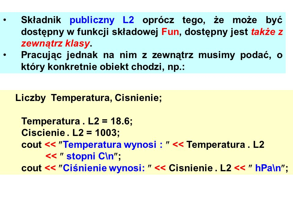 Składnik publiczny L2 oprócz tego, że może być dostępny w funkcji składowej Fun, dostępny jest także z zewnątrz klasy.