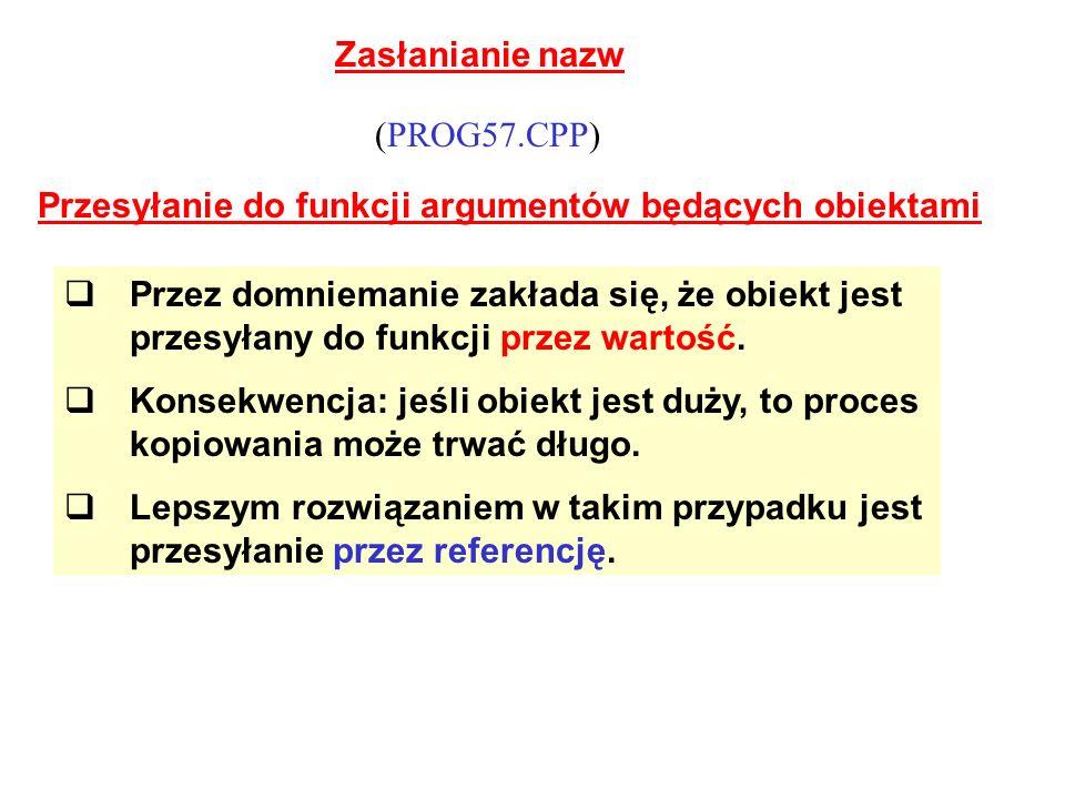 Zasłanianie nazw (PROG57.CPP) Przesyłanie do funkcji argumentów będących obiektami.